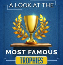 A Look at the most Famous Trophies